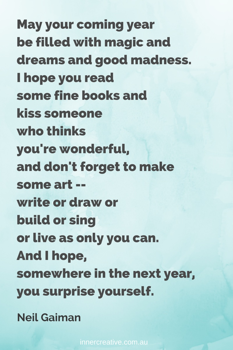 Creative Inspiration-Wishes for a creative new year from Inner Creative. Neil Gaiman quote May your coming year...
