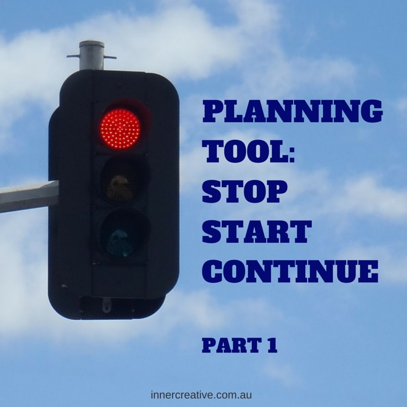 Inner Creative Planning Tool: Stop Start Continue. Part 1