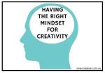 Inner Creative Blog on Having the Right Mindset for Creativity - innercreative.com.au