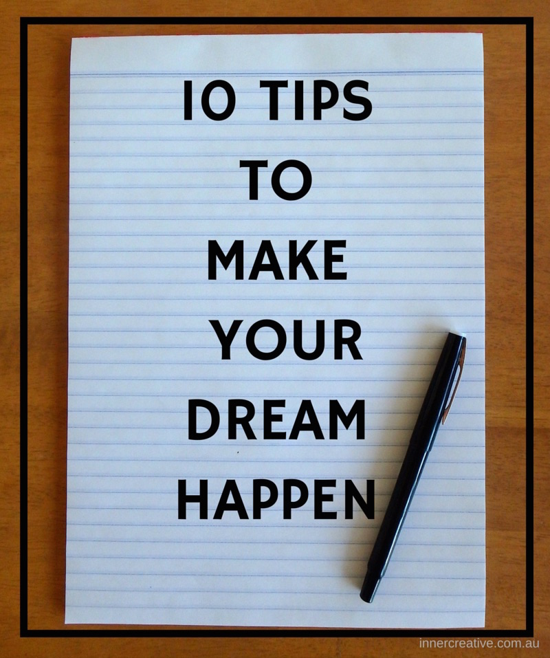 Inner Creative Blog 10 Tips to make your dream happen. innercreative.com.au