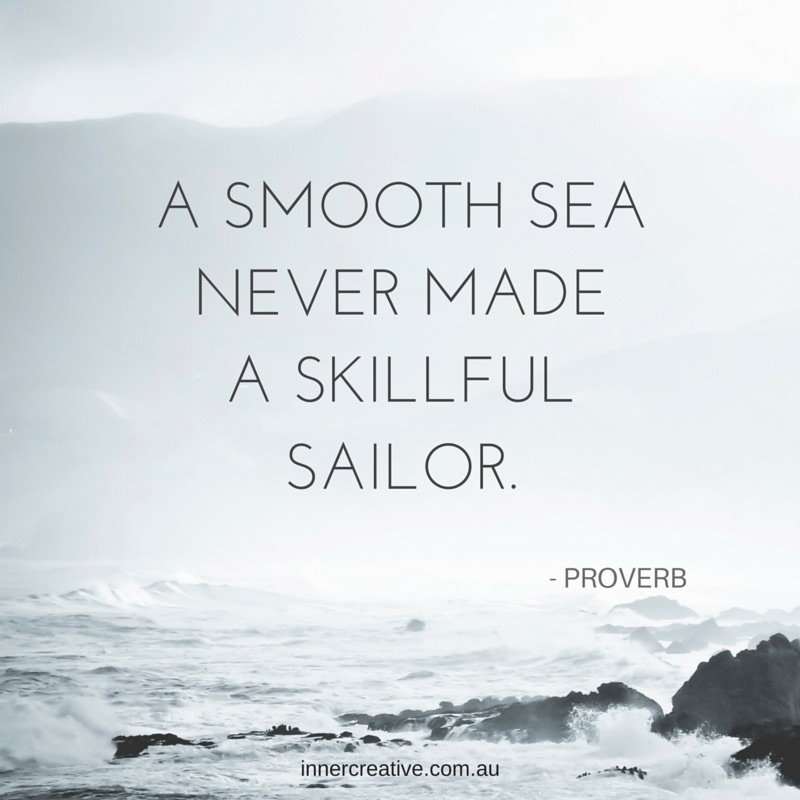 A smooth sea never made a skilful sailor quote featured in Inner Creative blog The Creative Life of Fay Chan. innercreative.com.au