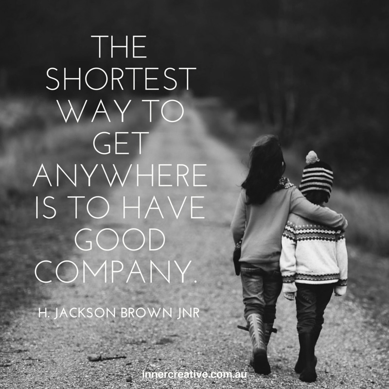 """The shortest way to get anywhere is to have good company"" H.Jackson Brown Jnr quote featured in Inner Creative Blog -Dealing with uncertainty. innercreative.com.au"