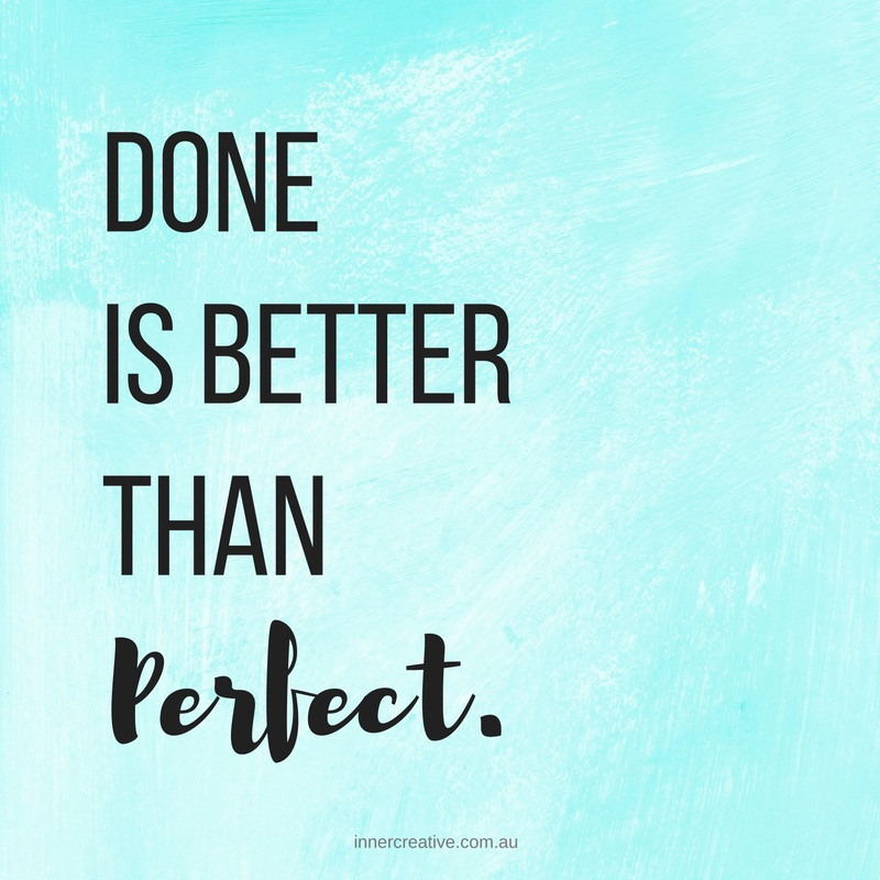 """Done is better than perfect"" quote featured in Inner Creative Blog - 3 Simple Tips to Make Time for Creativity. innercreative.com.au"