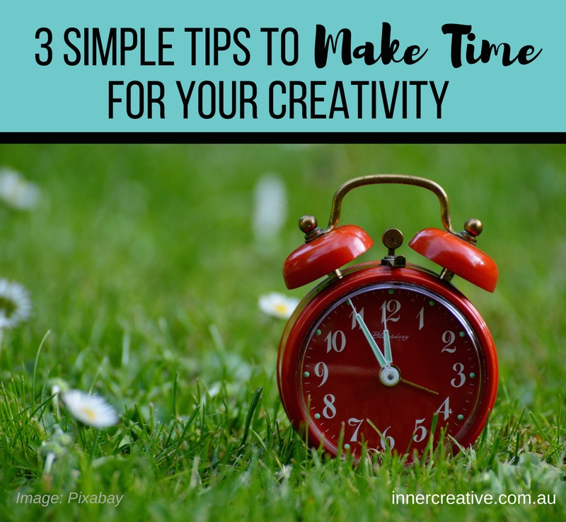 Inner Creative Blog - 3 Simple Tips to Make Time for Creativity. innercreative.com.au
