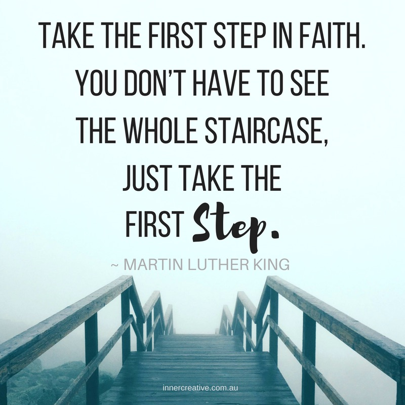 """Take the first step in faith.You don't have to see the whole staircase, just take the first step"" quote by Martin Luther King featured in Inner Creative blog How many times can you start over?"