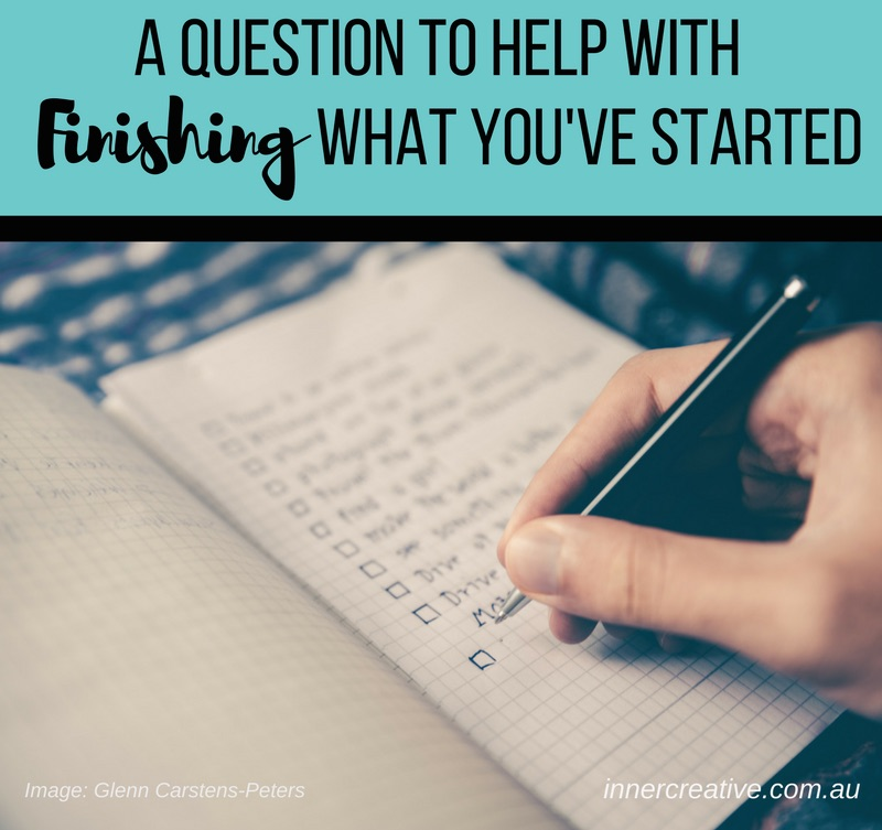Inner Creative Blog - A question to help with finishing what you've started